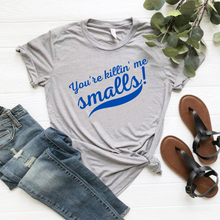 "Load image into Gallery viewer, ""You're Killin' Me Smalls!"" T-Shirt"