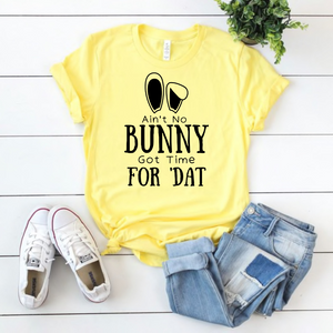 """Ain't No Bunny Got Time For 'Dat!"" T-Shirt"