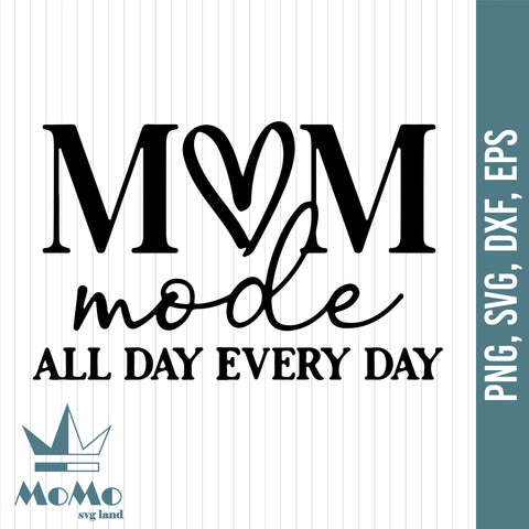 Mom Mode All Day Every Day Svg, Mother's Day Svg, Mother's Day Gift Svg, Funny Mom Svg, Mom PNG, Digital Download, Svg