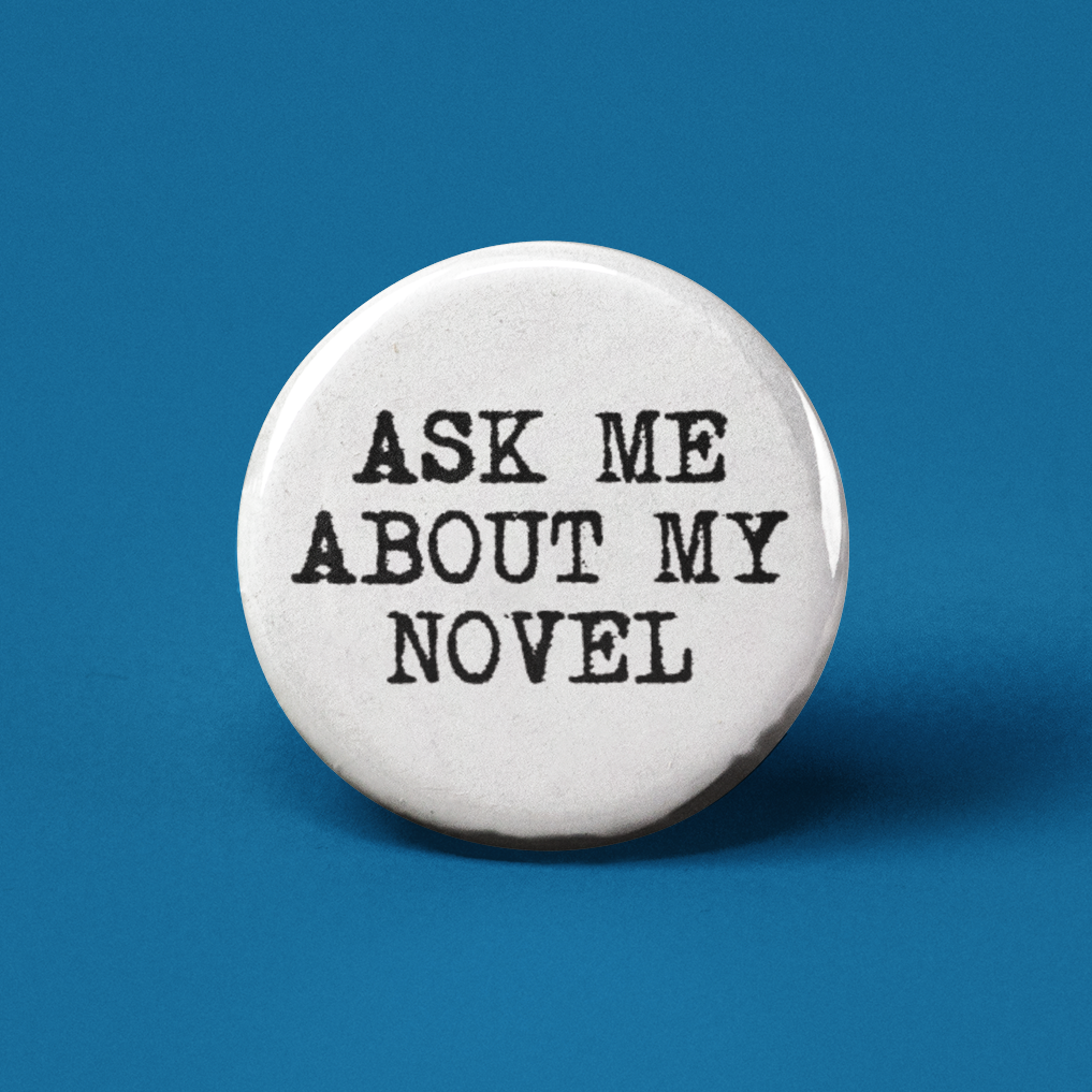 Ask Me About My Novel Pinback Button