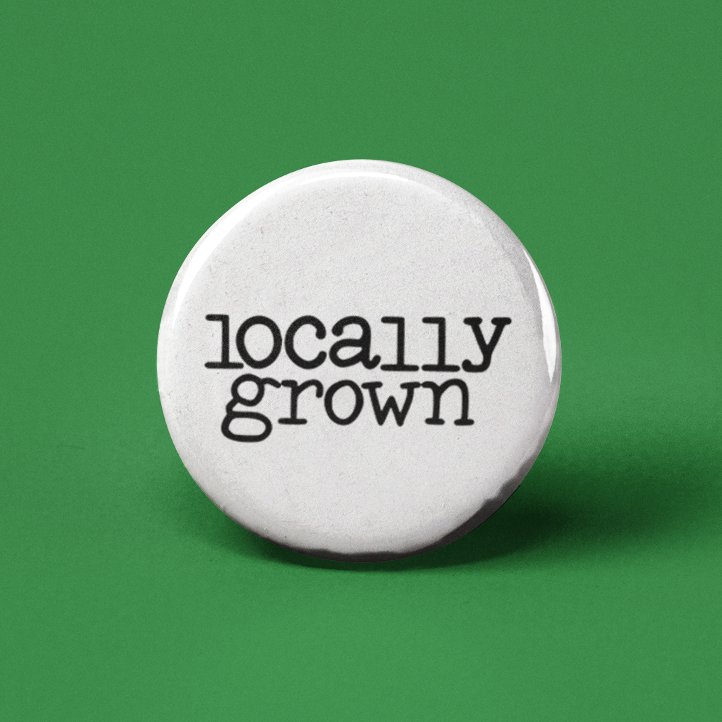 Locally Grown Pinback Button