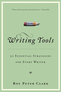 WRITING TOOLS: 50 ESSENTIAL STRATEGIES FOR EVERY WRITER by Roy P. Clark
