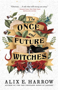 The Once and Future Witches by Alix E. Harrow *Released 10.13.2020