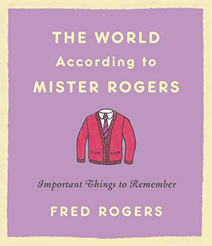 THE WORLD ACCORDING TO MISTER ROGERS: IMPORTANT THINGS TO REMEMBER (New Hardcover)