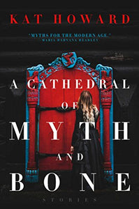 A CATHEDRAL OF MYTH AND BONE (Remainder Hardcover)