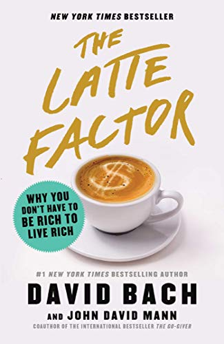 THE LATTE FACTOR: WHY YOU DON'T HAVE TO BE RICH TO LIVE RICH (Remainder Hardcover)
