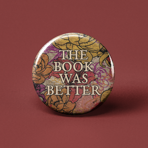 The Book Was Better Pinback Button