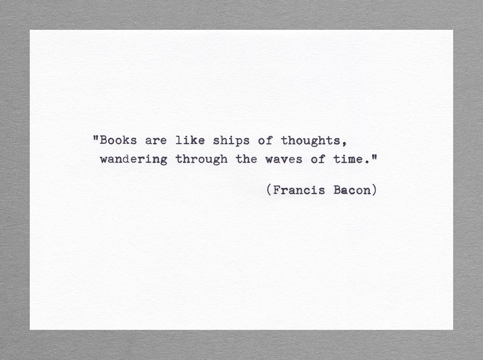 Books are like ships of thoughts, wandering through the waves of time. (Francis Bacon)