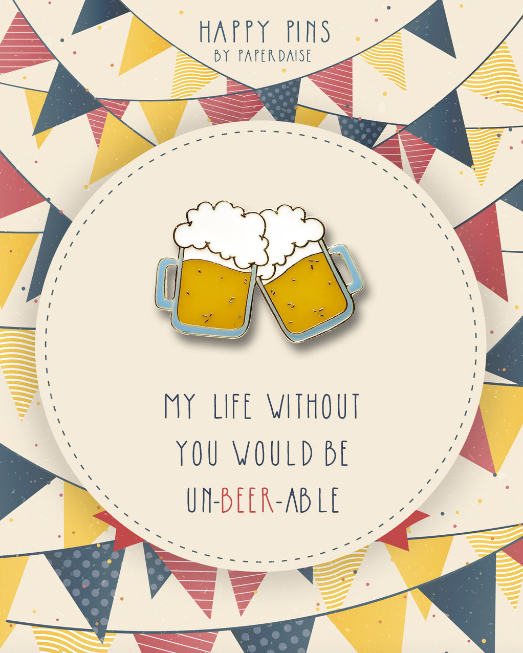 Life Without You Unbearable Beer Pin