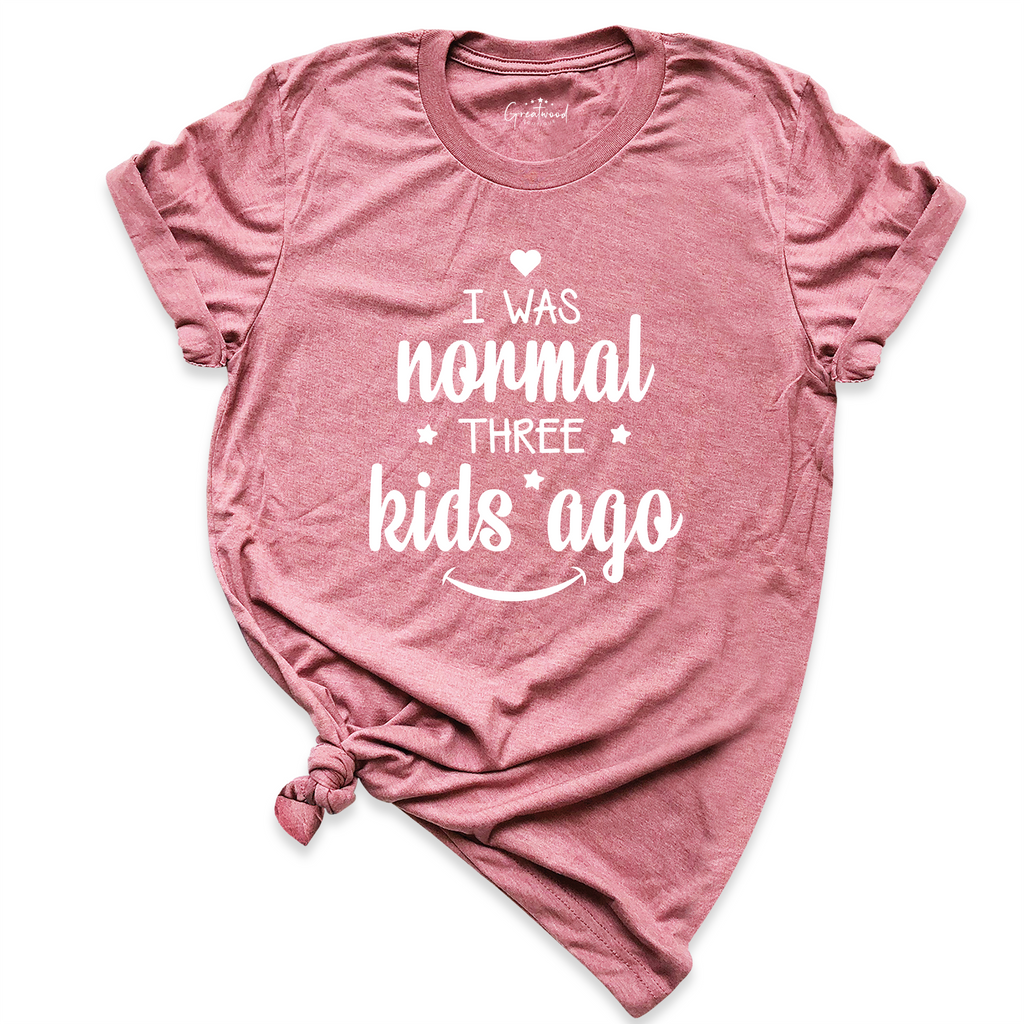I Was Normal Three Kids Ago Mom Shirt - GreatwoodBoutique