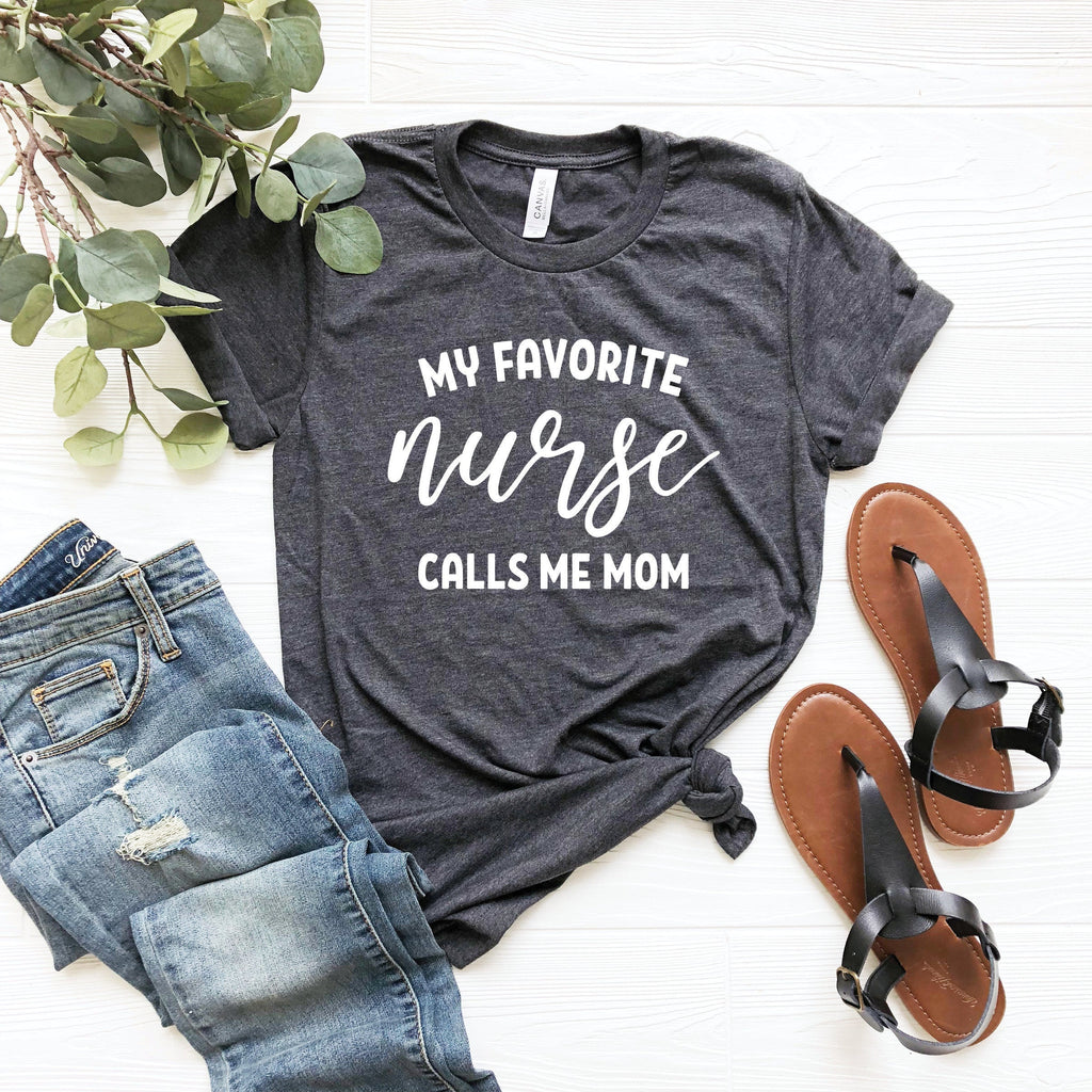 My Favorite Nurse Calls Me Mom T-Shirt - GreatwoodBoutique