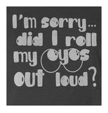 9 Crowns Tees Did I Roll My Eyes Out Loud? Sarcastic T-Shirt