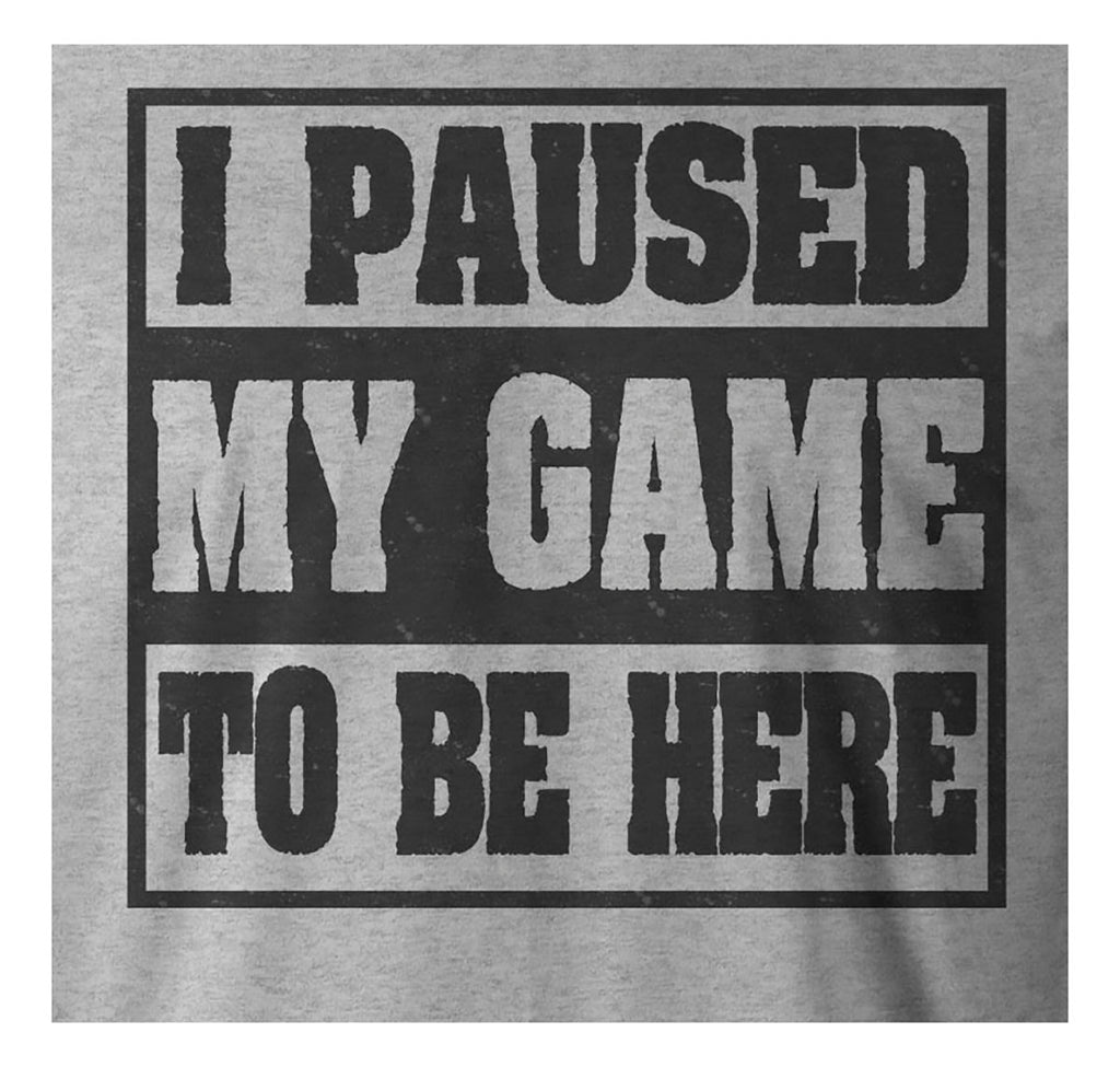9 Crowns Tees I Paused My Game To Be here Funny Gamer T-Shirt