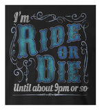 9 Crowns Tees Ride or Die Until About 9pm Funny Sarcastic T-Shirt
