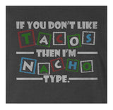 9 Crowns Tees If You Don't Like Tacos I'm Nacho Type Funny T-Shirt