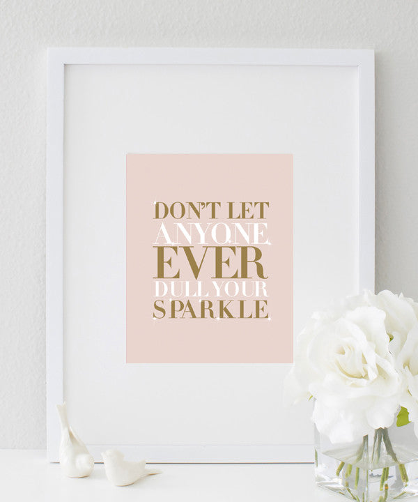 Don't Ever Let Anyone Dull Your Sparkle Poster | Typography Quote