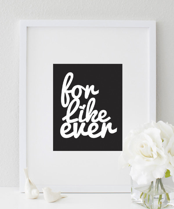 For Like Ever Print | Kiss Typography
