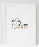 Good Things Come To Those Who Hustle Print