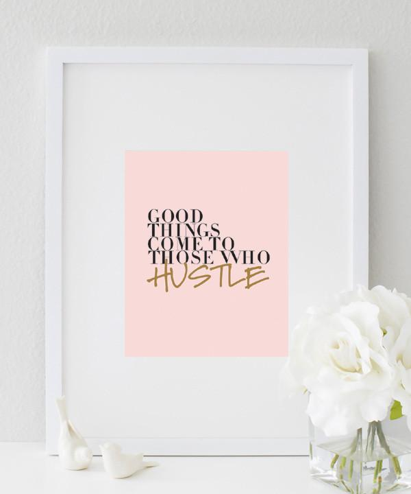 Good Things Come To Those Who Hustle (white) print