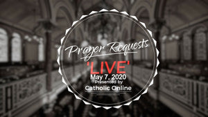 Prayer Requests Live for Thursday, May 7th, 2020 HD