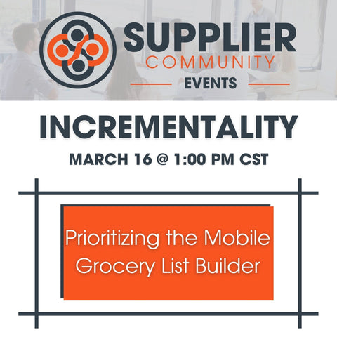 Incrementality - Prioritizing the Mobile Grocery List Builder