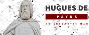 Hugues de Payns : An Enigmatic Man