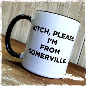 """Bitch, Please, I'm from Somerville"" Mug"