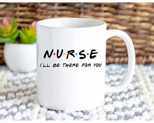 Nurse I'll be there for you coffee mug.