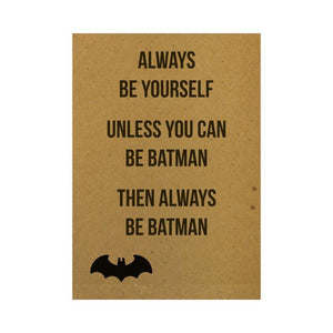 Ansichtkaart - Always be yourself. Unless you can be batman. Then always be batman