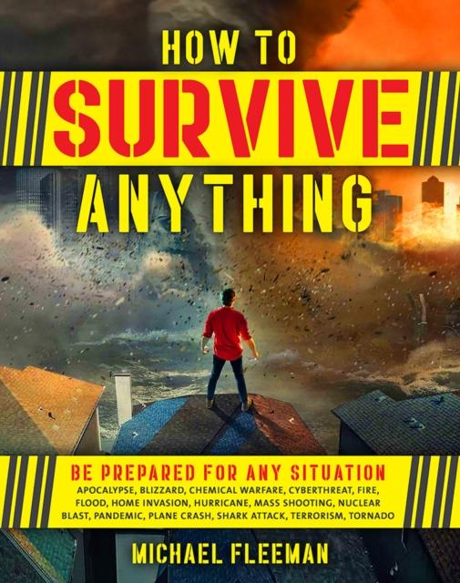 How To Survive Anything The Ultimate Readiness Guide