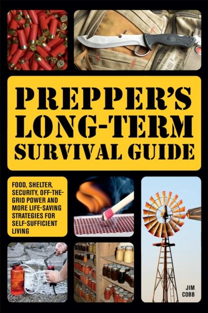 Prepper's Long-term Survival Guide : Food, Shelter, Security, Off Grid Power Book