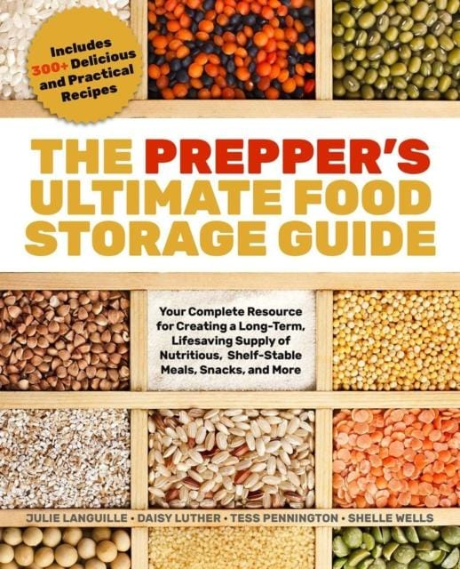 The Prepper's Ultimate Food-storage Guide : Your Complete Resource for Creating a Long-Term, Lifesaving Supply
