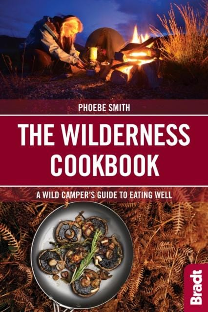 The Wilderness Cookbook A Wild Camper's Guide to Eating Well
