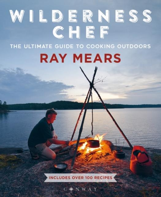 Wilderness Chef :The Ultimate Guide to Cooking Outdoors Ray Mears Book