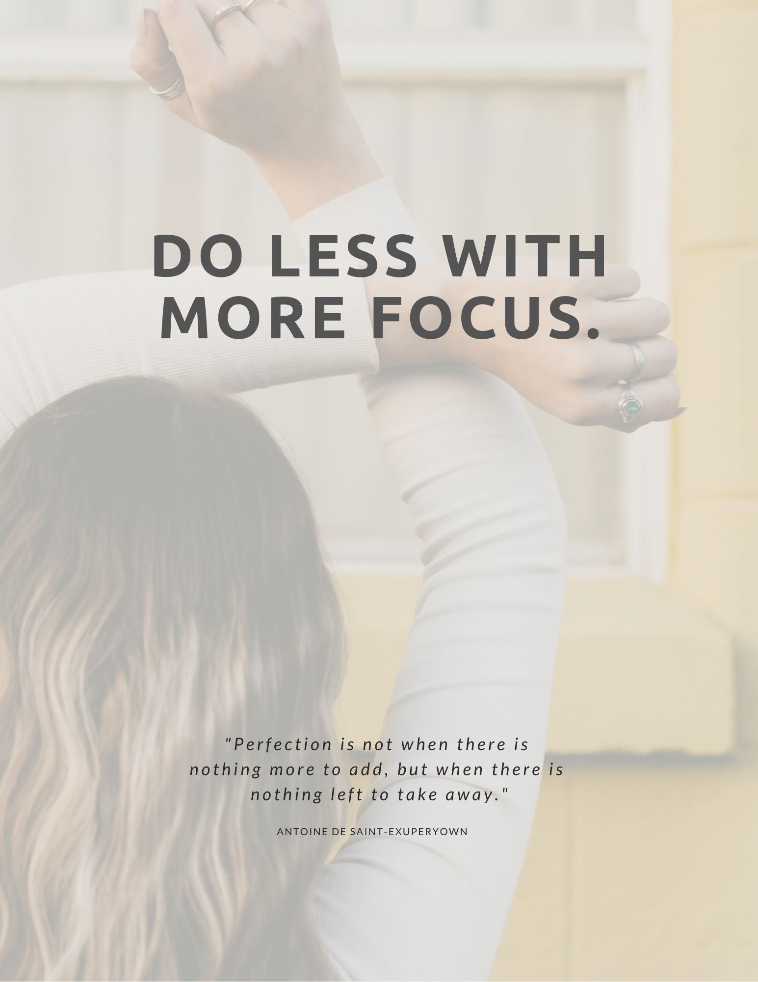 "Do less with more focus — ""Perfection is not when there is nothing more to add, but when there is nothing left to take away."""