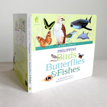 Load image into Gallery viewer, A First Look at Philippine BIRDS, BUTTERFLIES, & FISHES (Board Book Edition)