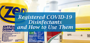 Registered COVID-19 Disinfectants and How to Use Them
