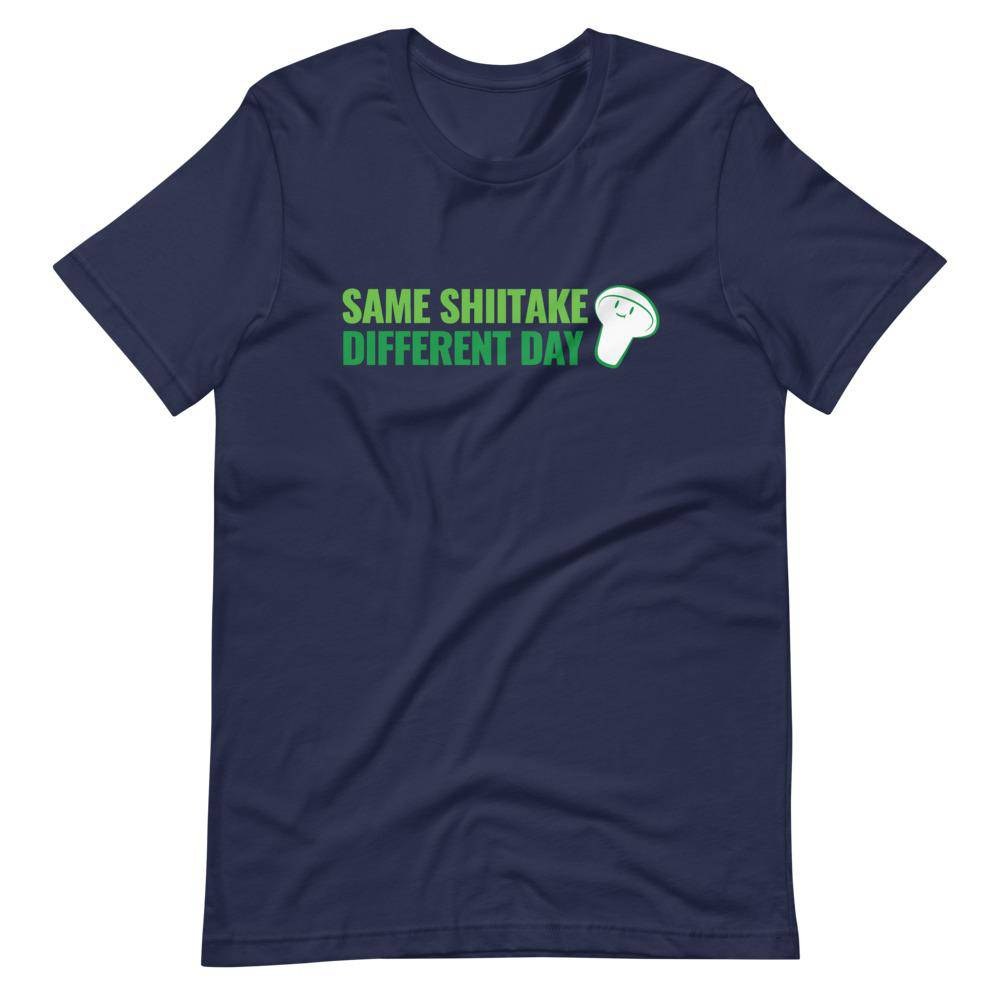 Same Shiitake Different Day Shirt - Mushroom King Farm