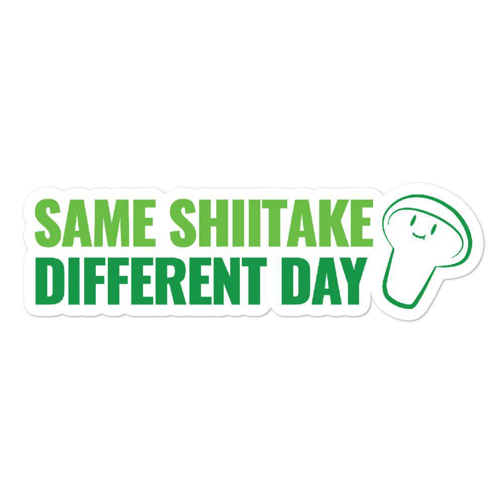 Same Shiitake Different Day Sticker - Mushroom King Farm