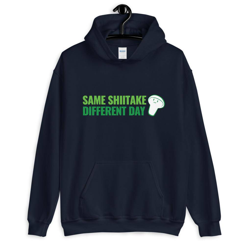 Same Shiitake Different Day Hoodie - Mushroom King Farm