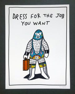 Dress For The Job You Want - 8.5 x 11 inch signed print