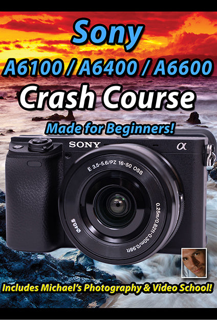 Sony A6100/A6400/A6600 Crash Course Training Tutorial