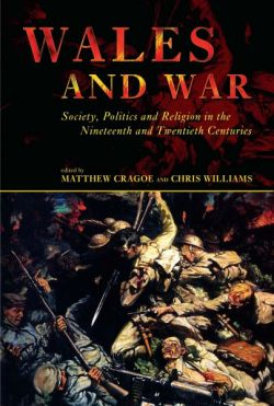 Wales and War - Society, Politics and Religion in the Nineteenth and Twentieth Centuries