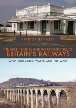 Architecture and Infrastructure of Britain's Railways, The - West Midlands, Wales and the West
