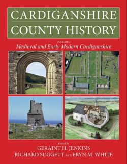 Cardiganshire County History: Volume 2 - Medieval and Early Modern Cardiganshire