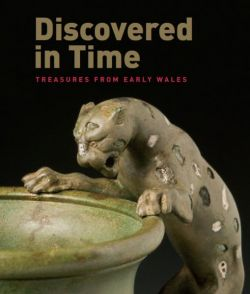 Discovered in Time - Treasures from Early Wales