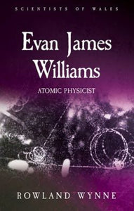 Scientists of Wales: Evan James Williams - Atomic Physicist