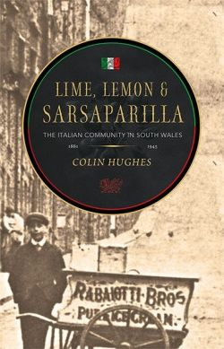 Lime, Lemon & Sarsaparilla - The Italian Community in South Wales