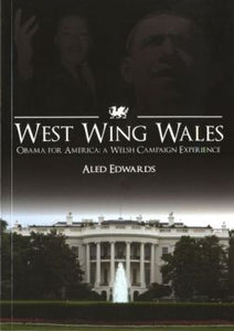 West Wing Wales - Obama for America, A Welsh Campaign Experience