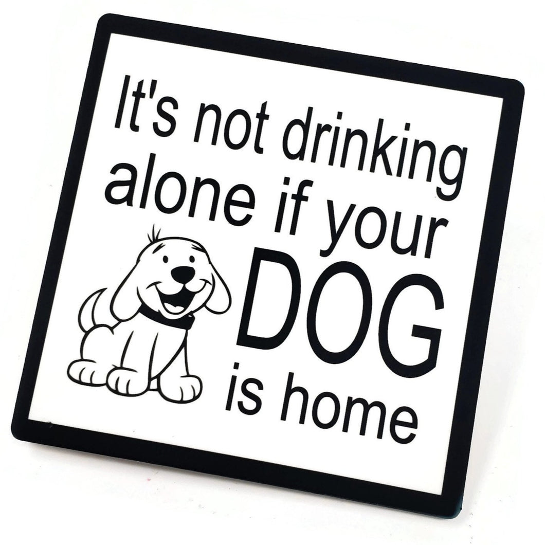 It's Not Drinking Alone if Your Dog is Home Sandstone Coaster
